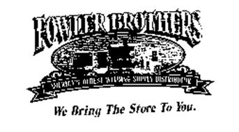 FOWLER BROTHERS SINCE 1904 AMERICA'S OLDEST WELDING SUPPLY DISTRIBUTOR WE BRING THE STORE TO YOU.