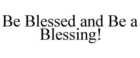 Image result for be blessed and be a blessing