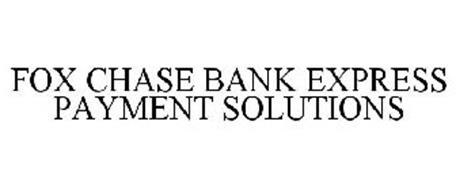 FOX CHASE BANK EXPRESS PAYMENT SOLUTIONS