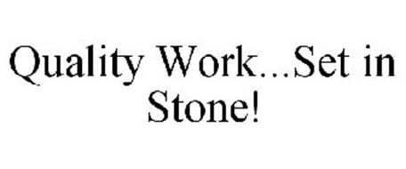 QUALITY WORK...SET IN STONE!