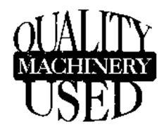 QUALITY MACHINERY USED