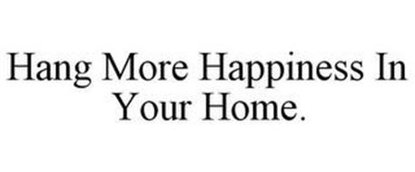 HANG MORE HAPPINESS IN YOUR HOME.