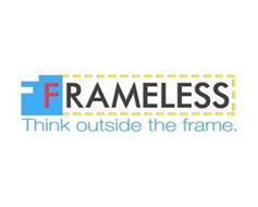 FRAMELESS THINK OUTSIDE THE FRAME.