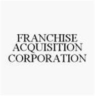FRANCHISE ACQUISITION CORPORATION