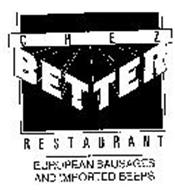 CHEZ BETTER RESTAURANT EUROPEAN SAUSAGES AND IMPORTED BEERS