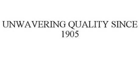 UNWAVERING QUALITY SINCE 1905