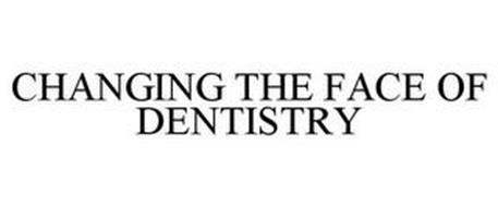 CHANGING THE FACE OF DENTISTRY