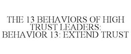 THE 13 BEHAVIORS OF HIGH TRUST LEADERS: BEHAVIOR 13: EXTEND TRUST