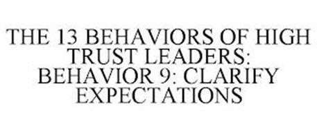 THE 13 BEHAVIORS OF HIGH TRUST LEADERS: BEHAVIOR 9: CLARIFY EXPECTATIONS