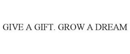GIVE A GIFT. GROW A DREAM