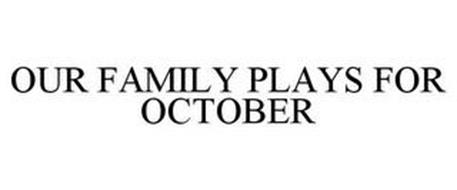 OUR FAMILY PLAYS FOR OCTOBER
