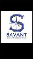 S SAVANT BUILDING SOLUTIONS