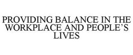 PROVIDING BALANCE IN THE WORKPLACE AND PEOPLE'S LIVES