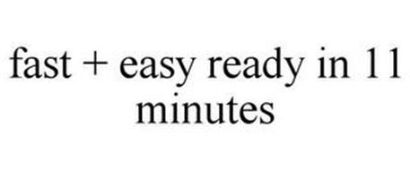 FAST + EASY READY IN 11 MINUTES