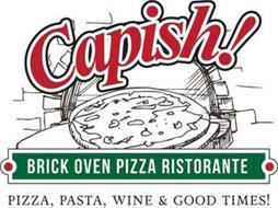 CAPISH! BRICK OVEN PIZZA RISTORANTE PIZZA, PASTA, WINE & GOOD TIMES!