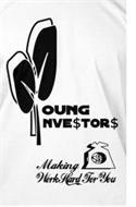 YOUNG INVE$TOR$ MAKING $$ WORK HARD FOR YOU