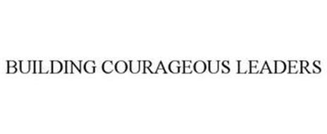 BUILDING COURAGEOUS LEADERS
