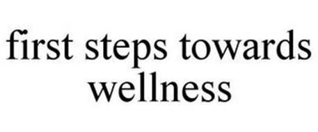 FIRST STEPS TOWARDS WELLNESS
