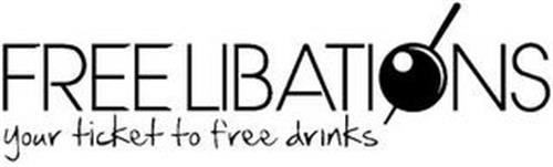 FREE LIBATIONS YOUR TICKET TO FREE DRINKS