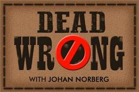 DEAD WRONG WITH JOHAN NORBERG