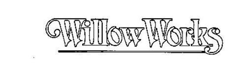 WILLOW WORKS