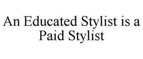 AN EDUCATED STYLIST IS A PAID STYLIST