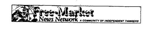 FREE-MARKET NEWS NETWORK A COMMUNITY OF INDEPENDENT THINKERS