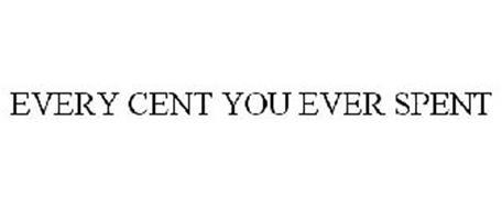 EVERY CENT YOU EVER SPENT