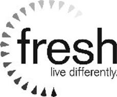 FRESH LIVE DIFFERENTLY.