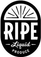 RIPE LIQUID PRODUCE