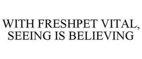 WITH FRESHPET VITAL, SEEING IS BELIEVING