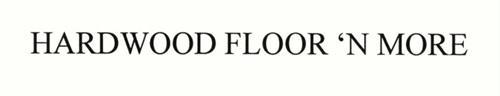 HARDWOOD FLOOR 'N MORE!