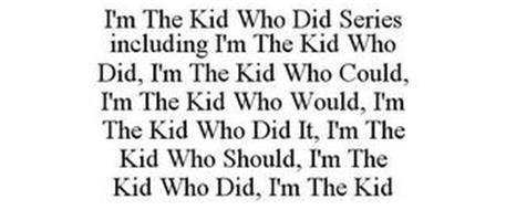 I'M THE KID WHO DID SERIES INCLUDING I'M THE KID WHO DID, I'M THE KID WHO COULD, I'M THE KID WHO WOULD, I'M THE KID WHO DID IT, I'M THE KID WHO SHOULD, I'M THE KID WHO DID, I'M THE KID