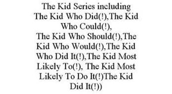THE KID SERIES INCLUDING THE KID WHO DID(!),THE KID WHO COULD(!), THE KID WHO SHOULD(!),THE KID WHO WOULD(!),THE KID WHO DID IT(!),THE KID MOST LIKELY TO(!), THE KID MOST LIKELY TO DO IT(!)THE KID DID IT(!))