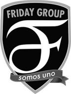 FRIDAY GROUP F SOMOS UNO