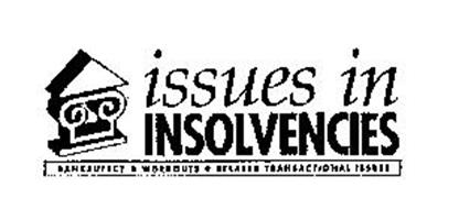 ISSUES IN INSOLVENCIES BANKRUPTCY WORKOUTS RELATED TRANSACTIONAL ISSUES