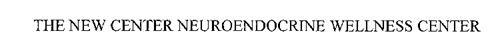 THE NEW CENTER NEUROENDOCRINE WELLNESS CENTER