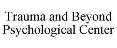 TRAUMA AND BEYOND PSYCHOLOGICAL CENTER