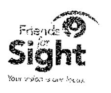 FRIENDS FOR SIGHT YOUR VISION IS OUR FOCUS.