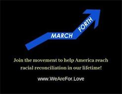 MARCH FORTH JOIN THE MOVEMENT TO HELP AMERICA REACH RACIAL RECONCILIATION IN OUR LIFETIME! WWW.WEAREFOR.LOVE