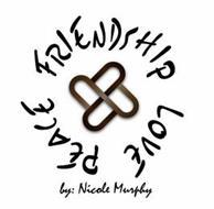 FRIENDSHIP LOVE PEACE BY NICOLE MURPHY