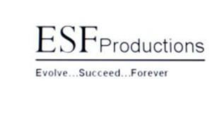 ESF PRODUCTIONS EVOLVE...SUCCEED...FOREVER