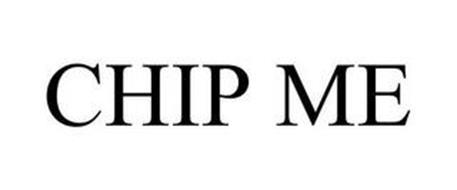 CHIP ME