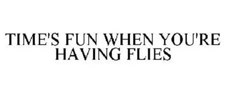 TIME'S FUN WHEN YOU'RE HAVING FLIES