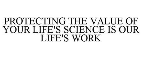 PROTECTING THE VALUE OF YOUR LIFE'S SCIENCE IS OUR LIFE'S WORK