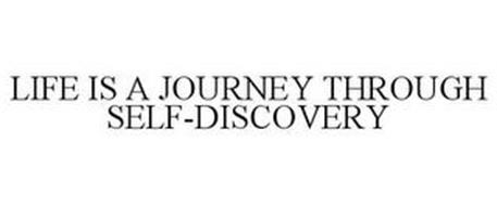 LIFE IS A JOURNEY THROUGH SELF-DISCOVERY