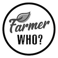 FARMER WHO?