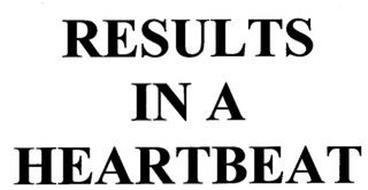 RESULTS IN A HEARTBEAT