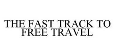 THE FAST TRACK TO FREE TRAVEL