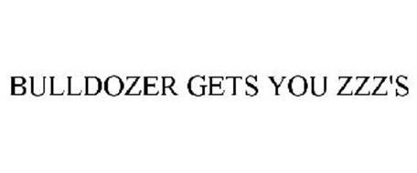 BULLDOZER GETS YOU ZZZ'S